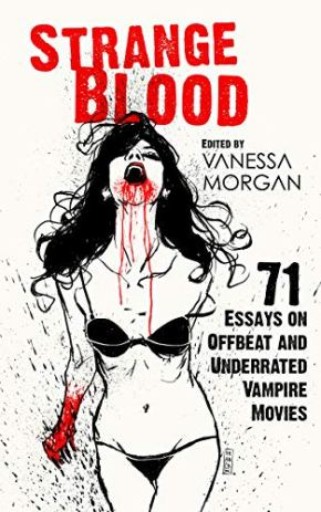 Strange Blood: 71 Essays on Offbeat and Underrated Vampire Movies (2019) Book Review